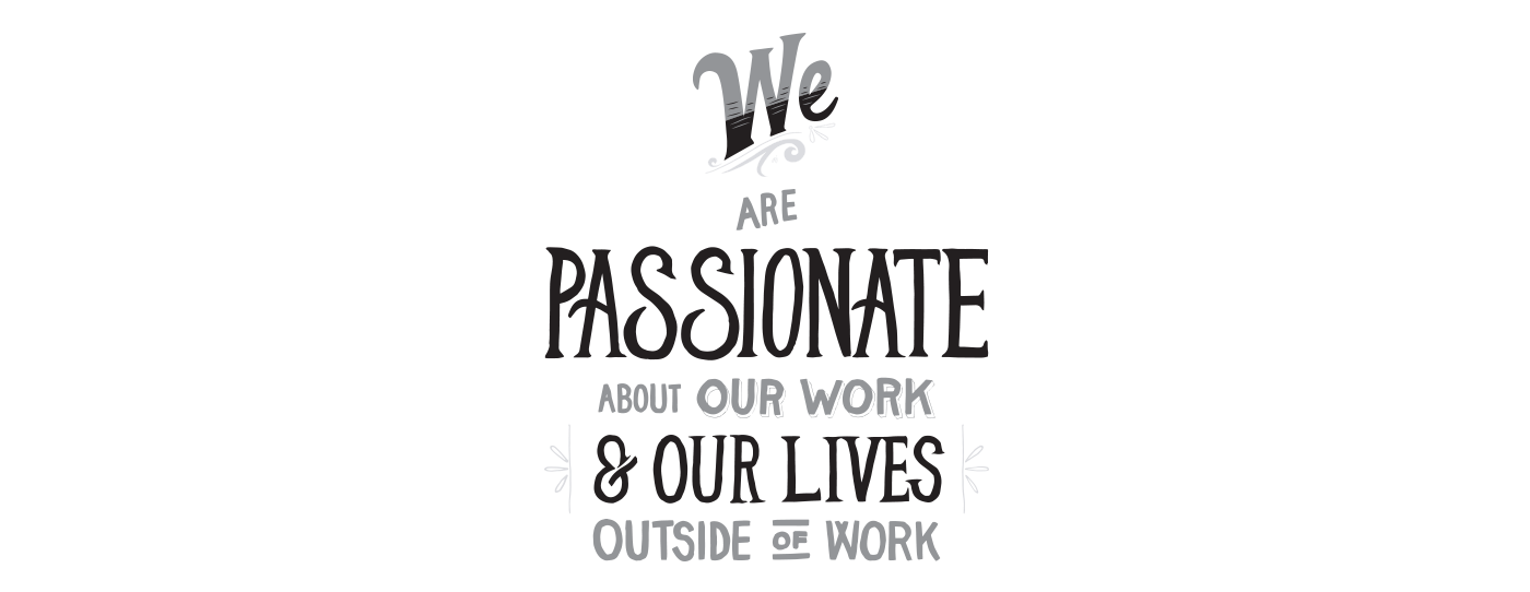 We are Passionate About Our Work & Our Lives Outside of Work