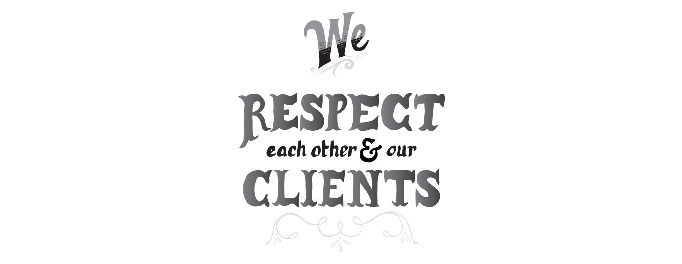 We Respect each other & our Clients