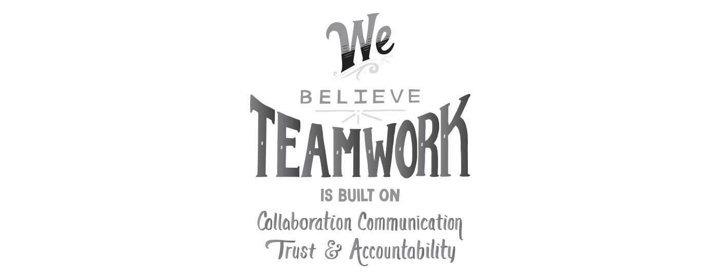 We Believe Teamwork is Built on Collaboration Communicating Trust & Accountability